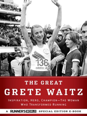 The Great Grete Waitz by The Editors of Runner's World. AVAILABLE eBook.
