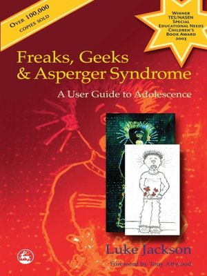 Freaks, Geeks and Asperger Syndrome by Luke Jackson. AVAILABLE eBook.